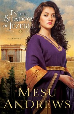 Another Winner from Mesu Andrews: In the Shadow of Jezebel (My Review)   Black 'n Gold Girl's Book Spot