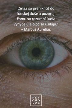 """""""Snaž sa preniknúť do ľudskej duše a pozoruj, čomu sa rozumní ľudia vyhýbajú a o čo sa usilujú."""" – Marcus Aurelius"""