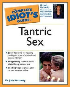 The eBook: The Complete Idiot's GUIDE TO TANTRIC SEX! Tantric Sex was Featured In an Episode of SEX and The CITY! by Dr. Judy Kuriansky
