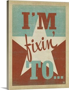 """Simple print with a classic Southernism - I'm Fixin' To, which is used around the south to describe those sweet and lovable procrastinators. Flaunt it with this """"I'm Fixin' To..."""" print by Anderson Design Group. See more of the retro typography art print and the entire Southern Sentiments Collection at CanvasOnDemand.com."""