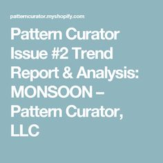 Pattern Curator Issue #2 Trend Report & Analysis: MONSOON – Pattern Curator, LLC