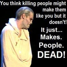 Killing people doesn't make them like you