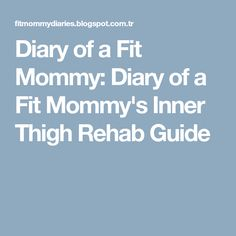 Diary of a Fit Mommy: Diary of a Fit Mommy's Inner Thigh Rehab Guide