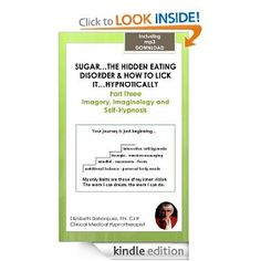 """Part Three of Sugar...the Hidden Eating Disorder & How to Lick It Hypnotically introduces you to Imagery, Imaginology & Interactive Self-Hypnosis. You begin to work with your mind & body, including your eating issues inside your """"creative mind."""" Each eBook comes with a separate download mp3. Here you work inside the """"workshop of your mind."""""""