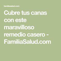 Cubre tus canas con este maravilloso remedio casero - FamiliaSalud.com
