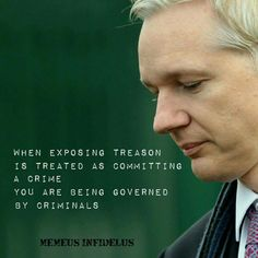 When exposing treason is treated as committing a crime you are are being governed by criminals.