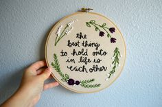 The best thing to hold onto in life is each other, Audrey Hepburn Quote, Hand Embroidery Hoop Art, Love Quote Art, Wedding Gift, by BreezebotPunch on Etsy https://www.etsy.com/listing/224857773/the-best-thing-to-hold-onto-in-life-is
