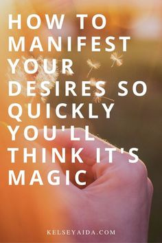 How to Manifest Your Desires So Quickly You'll Think It's Magic.jpg