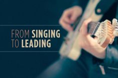 Singing songs and leading are two different things. Here's how to keep growing.
