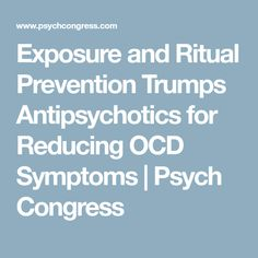 Exposure and Ritual Prevention Trumps Antipsychotics for Reducing OCD Symptoms | Psych Congress