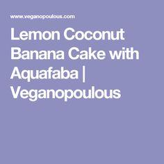 Lemon Coconut Banana Cake with Aquafaba  |   Veganopoulous