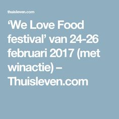 'We Love Food festival' van 24-26 februari 2017 (met winactie) – Thuisleven.com