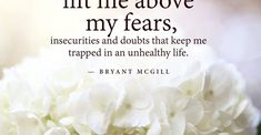 Today I call upon my Higher Power to lift me above myfears by Bryant McGill