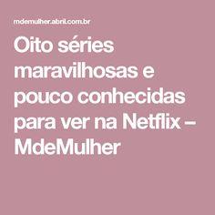 Oito séries maravilhosas e pouco conhecidas para ver na Netflix – MdeMulher