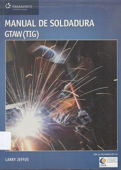 Jeffus, Larry. Manual de soldadura GTAW (TIG) 2 ejemplares