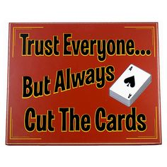 Trust Everyone...But Always Cut The Cards - Poker Sign