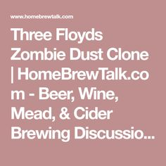 Three Floyds Zombie Dust Clone | HomeBrewTalk.com - Beer, Wine, Mead, & Cider Brewing Discussion Community.
