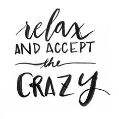 Relax and accept the crazy www.instawall.nl