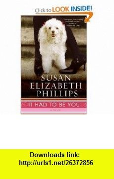 It Had To Be You Susan Elizabeth Phillips , ISBN-10: 0061555819  ,  , ASIN: B002ECEF44 , tutorials , pdf , ebook , torrent , downloads , rapidshare , filesonic , hotfile , megaupload , fileserve
