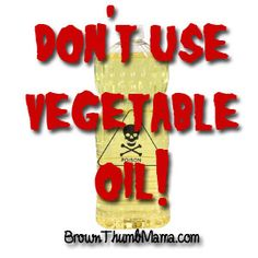 Don't Use Vegetable Oil!--- I don't use vegetable oil, canola oil, or soybean oil. In fact the only cooking oils I use are olive oil and coconut oil.