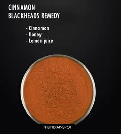 Squeezing blackheads is not the best way to remove it. Blackheads occur when your hair follicles become clogged with oil and dead skin cells in the skin opening pores. Home remedies are simple and also most effective to get rid of blackheads.  Cinnamon-honey Mask: Cinnamon along with honey can be used to remove as