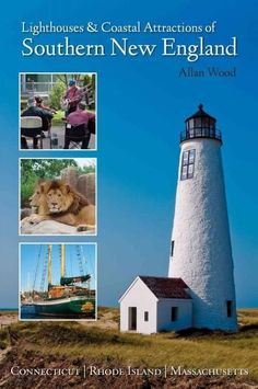 Lighthouses & Coastal Attractions of Southern New England: Connecticut, Rhode