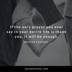 If the only prayer you ever say in your entire life is thank you, it will be enough