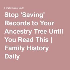 Stop \'Saving\' Records to Your Ancestry Tree Until You Read This | Family History Daily