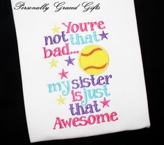 Softball Sister You're Not that Bad My SIster is just that Awesome by PersonallyGraced, $25.00 https://www.facebook.com/PersonallyGracedGifts