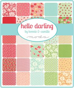 Hello Darling by Bonnie & Camille - What nice fresh colors and prints!  I can't wait to make a quilt from these fabrics.