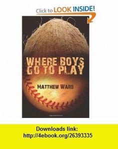 Where Boys go to Play (9781439212752) Matthew Ward , ISBN-10: 1439212759  , ISBN-13: 978-1439212752 ,  , tutorials , pdf , ebook , torrent , downloads , rapidshare , filesonic , hotfile , megaupload , fileserve