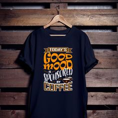 Today's Good Mood Is Sponsored By Coffee T Shirt. Great gift for everyone how loves coffee and funny shirts. If you'r a coffee fan this t shirt is for you!