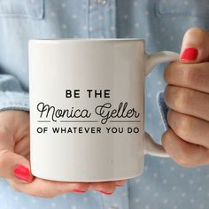 Be The Monica Geller Of Whatever You Do Mug by HollyCastoDesign on Etsy | hollycastodesign.etsy.com