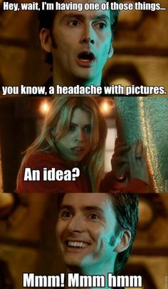 a headache with pictures - an idea - the doctor and rose tyler - doctor who david tennant and billie piper Geronimo, Fandoms, Doctor Who Quotes, Doctor Jokes, Doctor Who Tumblr, 10th Doctor, Don't Blink, David Tennant, Dr Who