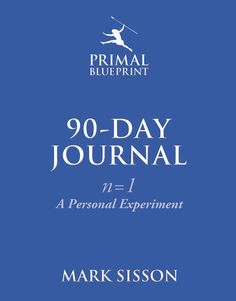 The Primal Blueprint 90-Day Journal: n=1: A Personal Experiment