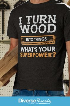 This t-shirt makes an awesome gift for anyone who loves woodworking. Get one here - https://diversethreads.com/products/i-turn-wood-into-things-whats-your-superpower