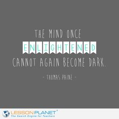"""""""The mind once enlightened cannot again become dark."""" ~ Thomas Paine #education #learning #quote"""