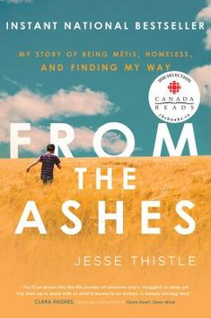 From the Ashes - My Story of Being Métis, Homeless, and Finding My Way ebook by Jesse Thistle High School Dropouts, Foster Care System, Tough Love, France, My Way, Nonfiction Books, The Life, Memoirs, Bestselling Author