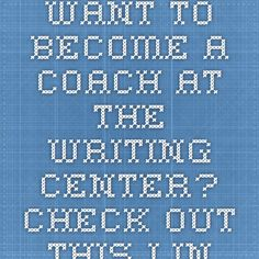 Want to become a coach at the writing center? Check out this link