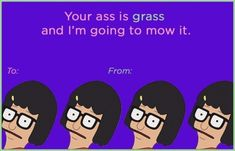 Your ass is grass and I'm going to mow it. | Community Post: 5 Valentines From Tina Belcher That Are Better Than Butts