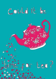 Time For Tea... ALWAYS!!!