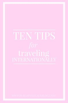 TEN GREAT TIPS FOR TRAVELING INTERNATIONALLY- Great tips for your upcoming trip! Things you may not have thought of!