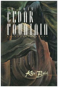"""To this Cedar Fountain"" by Kate Braid - shortlisted for the 1996 Dorothy Livesay Poetry Prize"