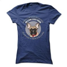 Whoever said that Diamonds are a Girls Best Friend neve - #tee trinken #christmas tee. BUY NOW => https://www.sunfrog.com/Pets/Whoever-said-that-Diamonds-are-a-Girls-Best-Friend-never-had-a-French-Bulldog.html?68278