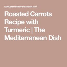 Roasted Carrots Recipe with Turmeric | The Mediterranean Dish