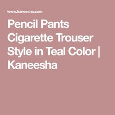 Pencil Pants Cigarette Trouser Style in Teal Color   Kaneesha