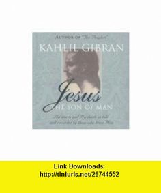 Jesus The Son of Man His Words and His Deeds as Told and Recorded by Those Who Knew Him (9781851685738) Kahlil Gibran , ISBN-10: 1851685731  , ISBN-13: 978-1851685738 ,  , tutorials , pdf , ebook , torrent , downloads , rapidshare , filesonic , hotfile , megaupload , fileserve