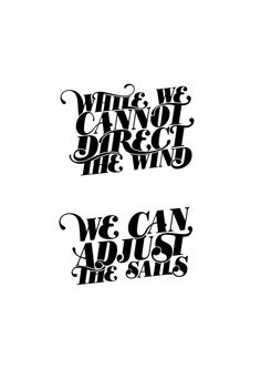 While we cannot direct the wind... we can adjust the sails.