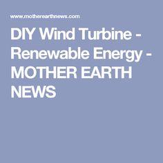 DIY Wind Turbine - Renewable Energy - MOTHER EARTH NEWS