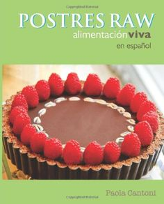 Postres Raw: Alimentación Viva: Amazon.es: Paola Cantoni, Craig Robbert, Jerome Carrette: Libros